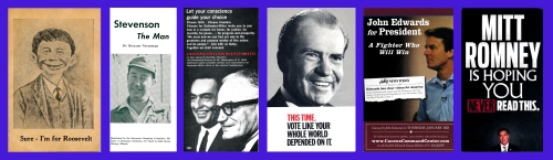 Presidential campaign paraphernalia, from left: an anti-FDR postcard, circa 1940; a flier from Adlai Stevenson's 1956 run for the presidency; a Barry Goldwater piece from the 1964 presidential campaign; a 1968 Nixon flier, targeted for voters in New York City; John Edwards's 2008 Iowa Caucus mailer; and an attack ad from Rick Santorum's 2012 presidential campaign. [Courtesy Jamie McKown]